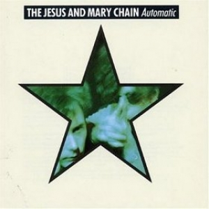 Jesus And Mary Chain   | Automatic
