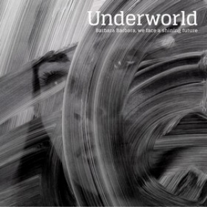 Underworld | Barbara Barbara, We Face A Shining Future