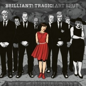 Art Brut | Brilliant! Tragic!