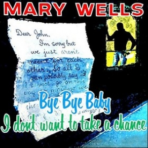 Wells Mary| Bye By Baby, I Don't Want To Take A Chance