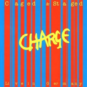 Charge| Caged & Staged - Live In Germany