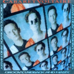 Cabaret Voltaire| Groovy laidback and nasty