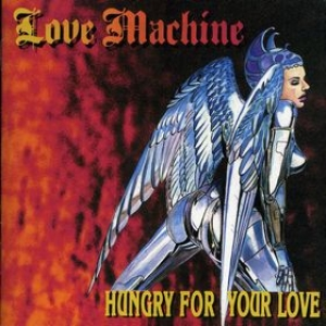 Love Machine| Hungry For Your Love