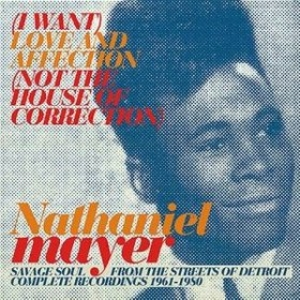 Mayer Nathaniel| (I Want) Love And Affection (Not The House Of Correction)