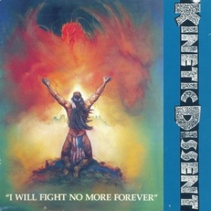 Kinetic Dissent| I Will Fight No More Forever