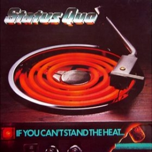 Status Quo | If you Can't Stand The Heat..