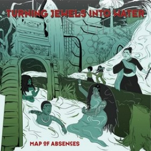Turning Jewels Into Water | Map Of Absences