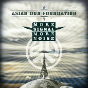 Asian Dub Foundation | More Signal More Noise
