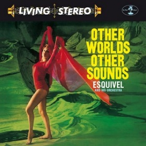 Esquivel| Other Worlds Other Sounds