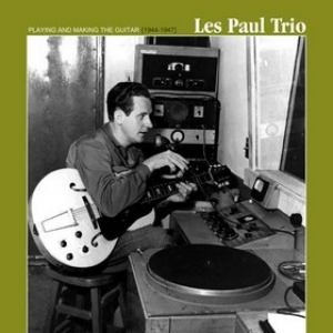Les Paul Trio          | Playing And Making The Guitar 1944-47