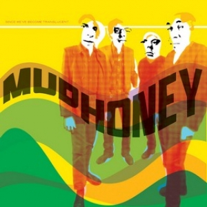 Mudhoney| Since We'Ve Become Translucent