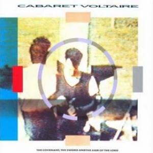 Cabaret Voltaire | The Covenant, The Sword And The Arm Of The Lord