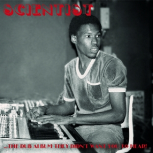 Scientist | The Dub Album They Didn't Want You To Hear!