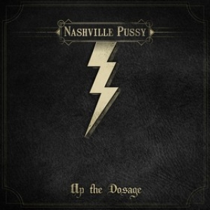 Nashville Pussy| Up The Dosage