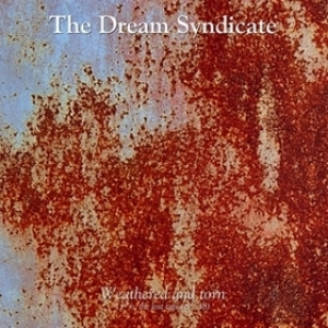 Dream Syndicate | Weathered And Torn