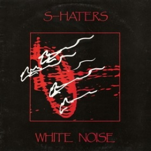 S-Haters| White Noise