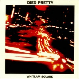 Died Pretty| Whitlam Square