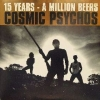 Cosmic Psychos| 15 Years - A Million Beers
