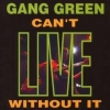 Gang Green| Can'T Without It