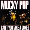 Mucky Pup| Can't you take a joke?
