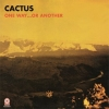 Cactus | One Way ... Or Another