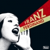 Franz Ferdinand | You Could Have It So Much Better