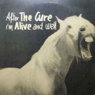 Cure | After The Cure I'm Alive And Well