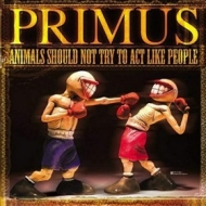Primus | Animals Should Not Try To Act Like People