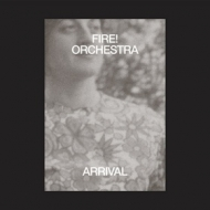 Fire Orchestra | Arrival