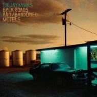 Jayhawks | Back Roads And Abandoned Motels