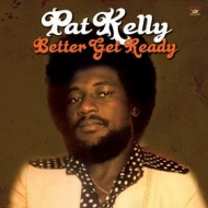 Kelly Pat | Better Get Ready