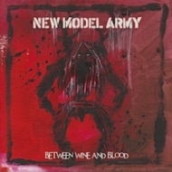 New Model Army| Between Wine And Blood