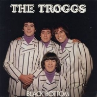 Troggs | Black Bottom