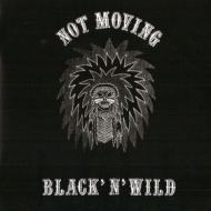 Not Moving| Black'n'Wild