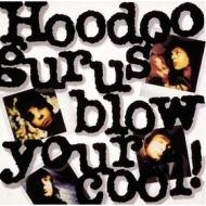 Hoodoo Gurus| Blow Your Cool!