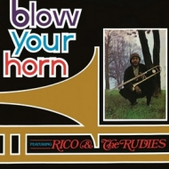 Rico & The Rudies | Blow Your Horn