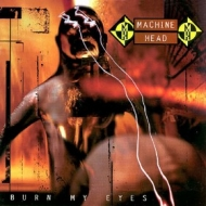 Machine Head| Burn My Eyes