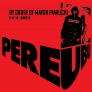 Pere Ubu | By Order Of Mayor Pawlicki