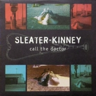 Sleater Kinney | Call The Doctor