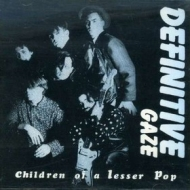 Definitive Gaze| Children Of A Lesser Pop