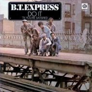 B.T. Express| Do It 'Til You'Re Satisfied