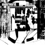 Underworld | Dubnobass ...