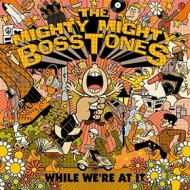Mighty Mighty Bosstones | Ehile We're At It