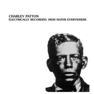 Patton Charley        | Electrically Recorded: High Water Everywhere