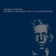 Patton Charley        | Electrically Recorded: Jesus Is A Dying-Bed Maker