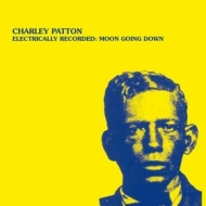 Patton Charley        | Electrically Recorded: Moon Going Down