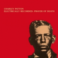 Patton Charley        | Electrically Recorded: Prayer Of Death