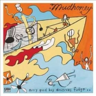 Mudhoney| Every Good Boy Deserves Fudge