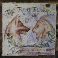 Fiery Furnaces | Gallowsbird's Bark