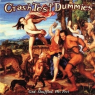 CrashTest Dummies | God Shuffled His Feet